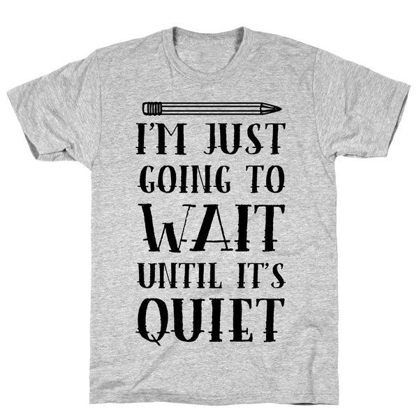 I'm Just Going To Wait Until It's Quiet Athletic Gray Unisex Cotton Tee