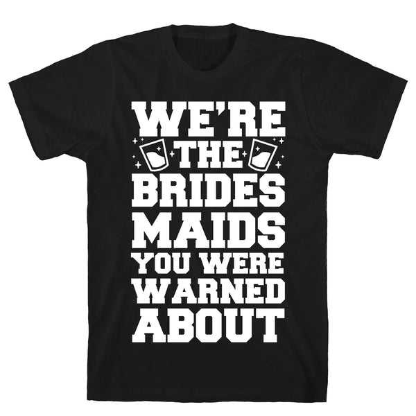 We're The Bridesmaids You Were Warned About Black Unisex Cotton Tee