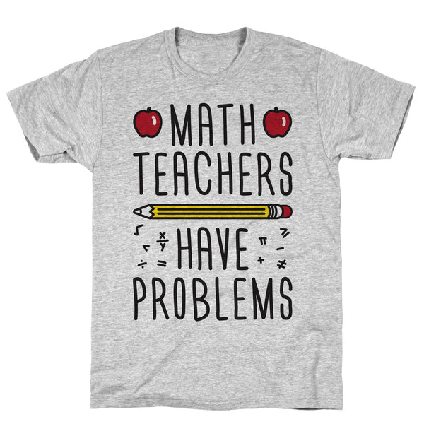 Math Teachers Have Problems Athletic Gray Unisex Cotton Tee