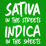 SATIVA IN THE STREETS INDICA IN THE SHEETS 420