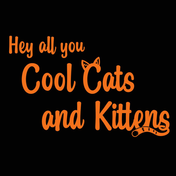 Hey All You Cool Cats and Kittens