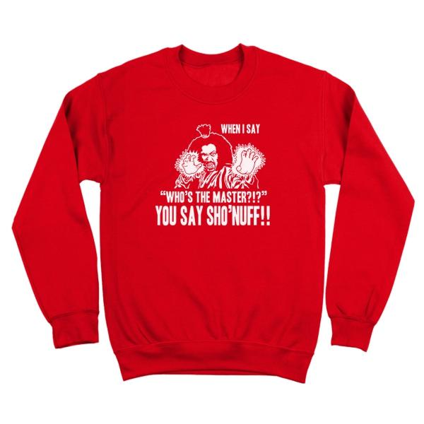 Who's The Master You Say Sho'nuff Crewneck Sweatshirt