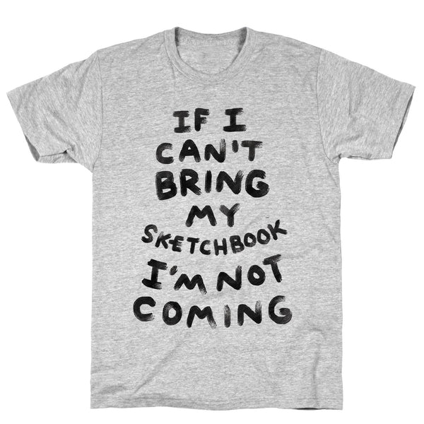 If I Can't Bring My Sketchbook I'm Not Coming Athletic Gray Unisex Cotton Tee