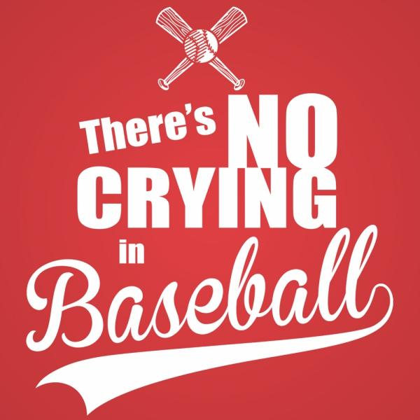 There's No Crying In Baseball Men's T-Shirt
