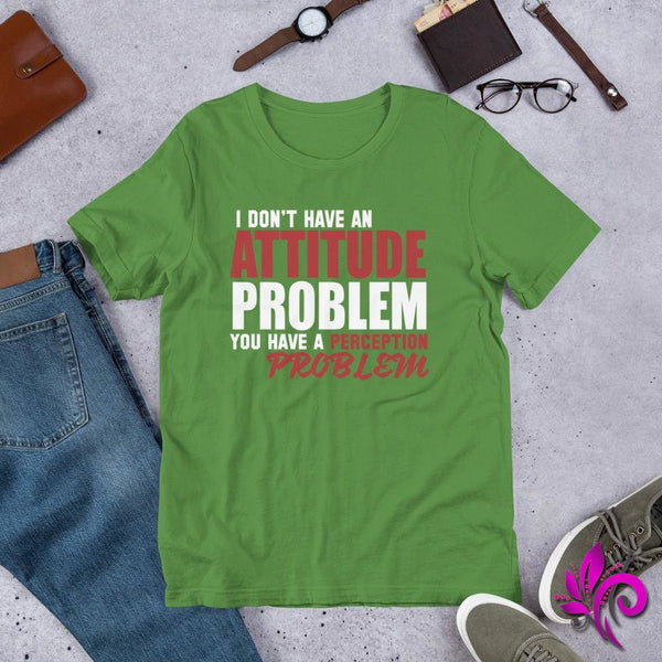 I Don't Have An Attitude Problem You Have A Perception Problem - pure-bliss-clothing