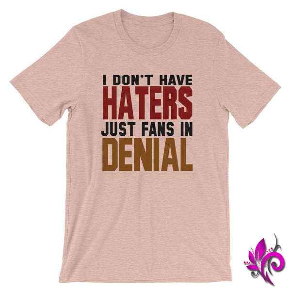 I Dont Have Haters...Fans In Denial Heather Prism Peach / S Express Tee