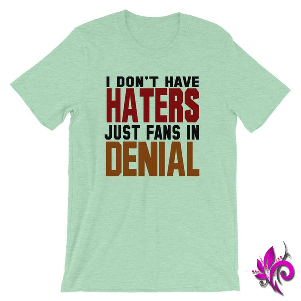 I Dont Have Haters...Fans In Denial Heather Prism Mint / S Chicks