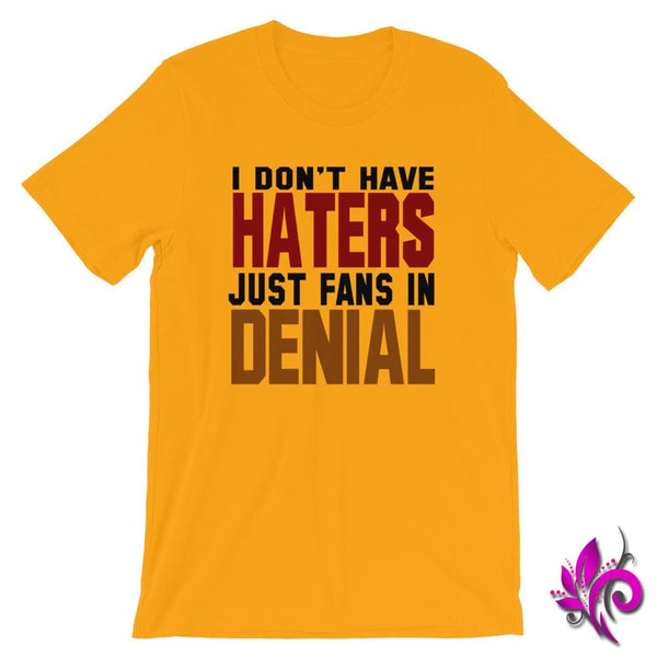 I Dont Have Haters...Fans In Denial Gold / S Chicks