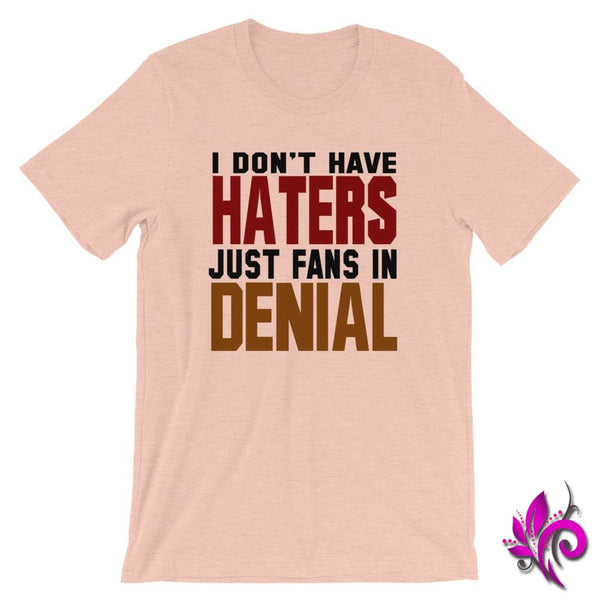 I Dont Have Haters...Fans In Denial Heather Prism Peach / S Chicks