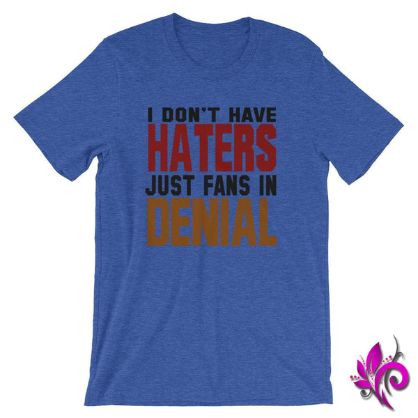 I Dont Have Haters...Fans In Denial Heather True Royal / S Express Tee
