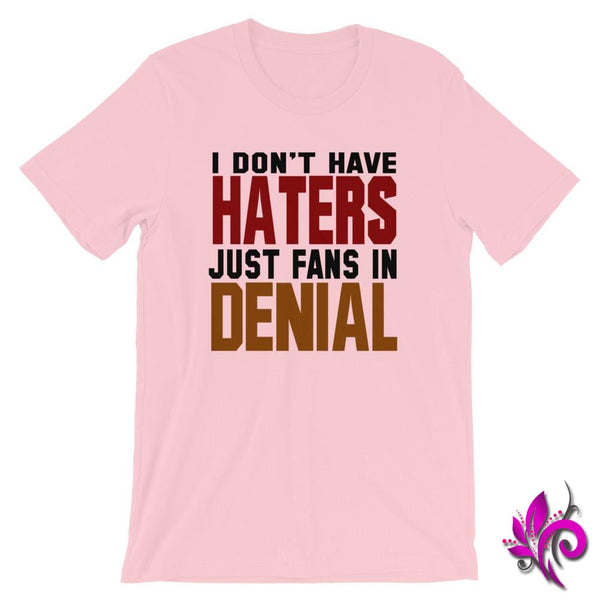 I Dont Have Haters Just Fans In Denial Pink / S Dudes