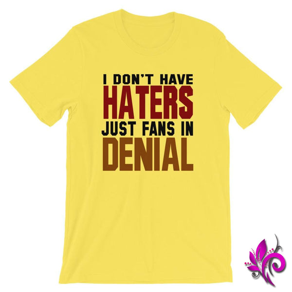 I Dont Have Haters Just Fans In Denial Yellow / S Dudes