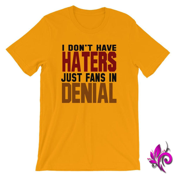 I Dont Have Haters Just Fans In Denial Gold / S Dudes