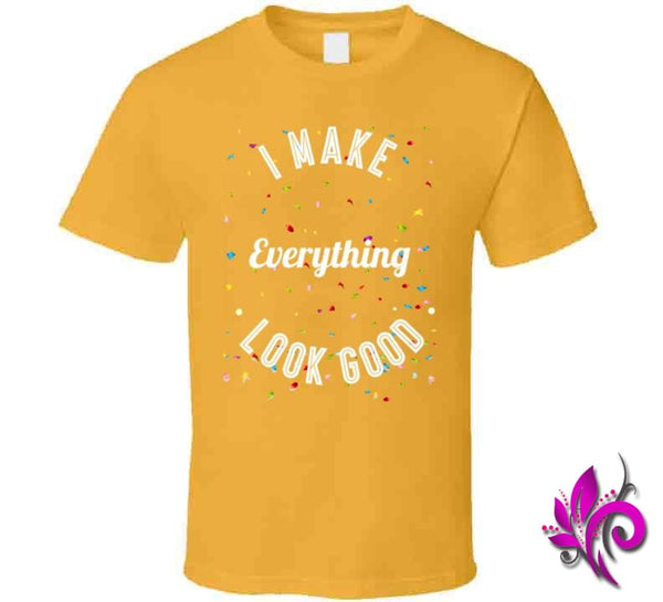 I Make Everything Look Good Classic / Gold / Small Express Tee