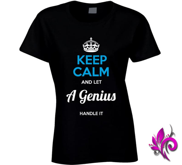 Keep Calm And Let A Genius Handle It Ladies / Black / Small T-Shirt