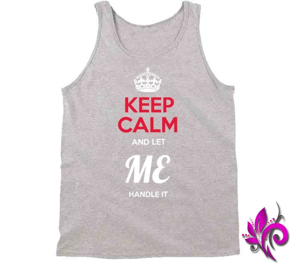 Keep Calm And Let Me Handle It Tanktop / Sport Grey / Small Express Tee