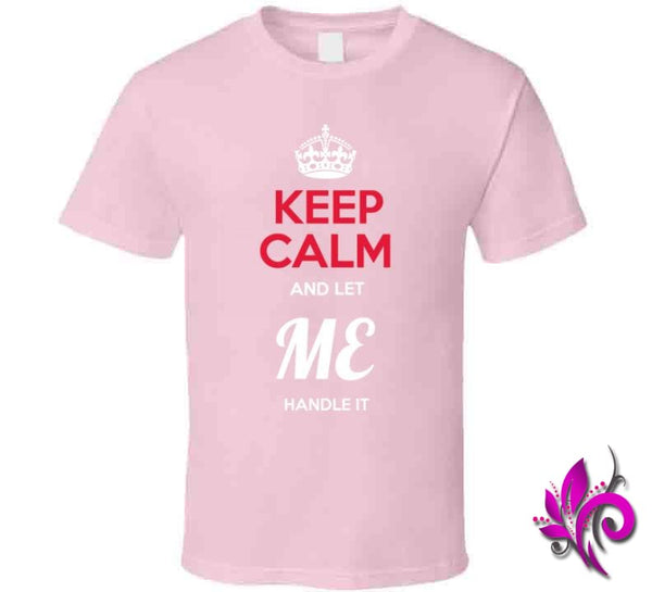Keep Calm And Let Me Handle It Classic / Light Pink / Small Express Tee