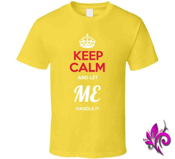 Keep Calm And Let Me Handle It Classic / Daisy / Small Express Tee