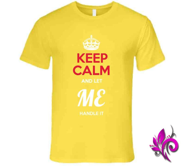 Keep Calm And Let Me Handle It Premium / Daisy / Small Express Tee