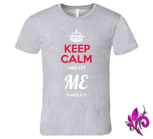 Keep Calm And Let Me Handle It Premium / Sport Grey / Small Express Tee