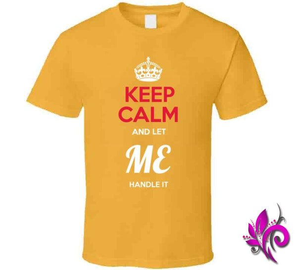 Keep Calm And Let Me Handle It Classic / Gold / Small Express Tee