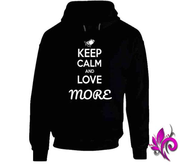 Keep Calm And Love More Hoodie / Black / Small T-Shirt
