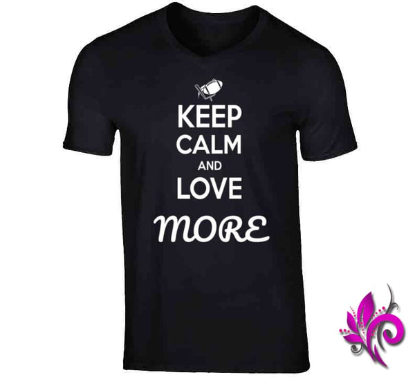 Keep Calm And Love More V-Neck / Black / Small T-Shirt
