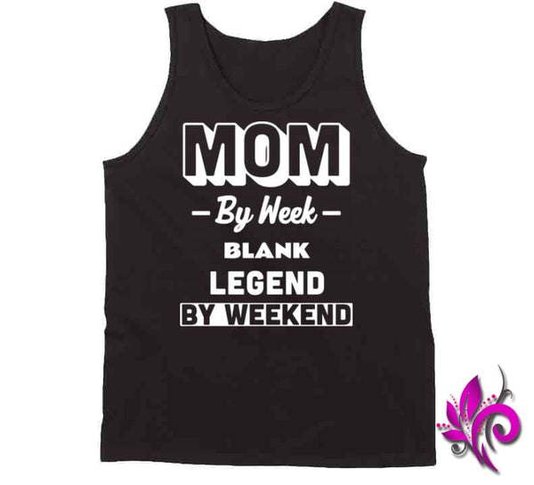 Mom By Week Blank Legend By Weekend Tanktop / Black / Small Chicks