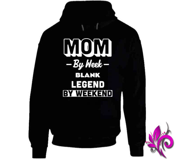 Mom By Week Blank Legend By Weekend Hoodie / Black / Small Chicks