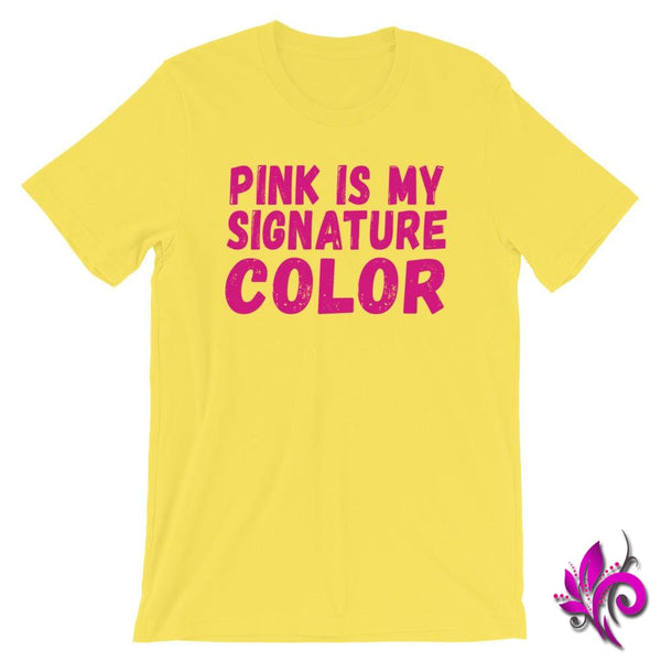 Pink Is My Signature Color Yellow / S Chicks