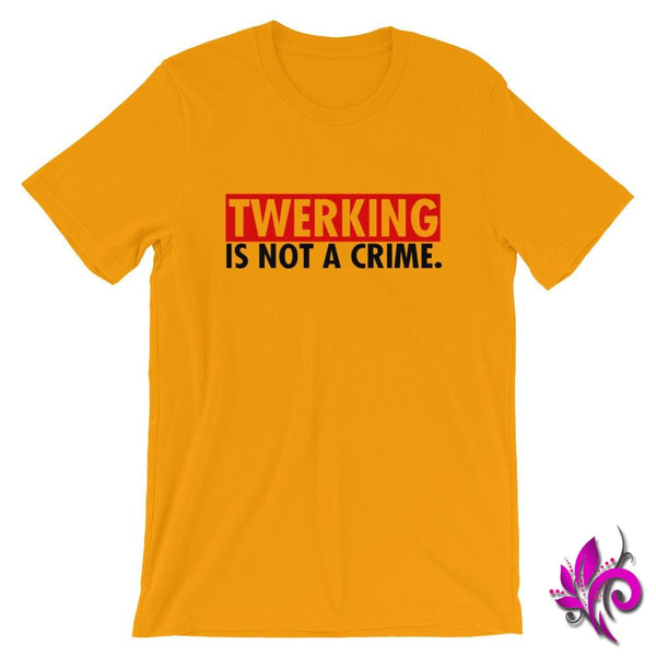 Twerking Is NOT A Crime Gold / S Chicks