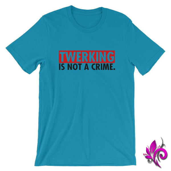 Twerking Is NOT A Crime Aqua / S Chicks