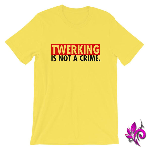 Twerking Is NOT A Crime Yellow / S Chicks