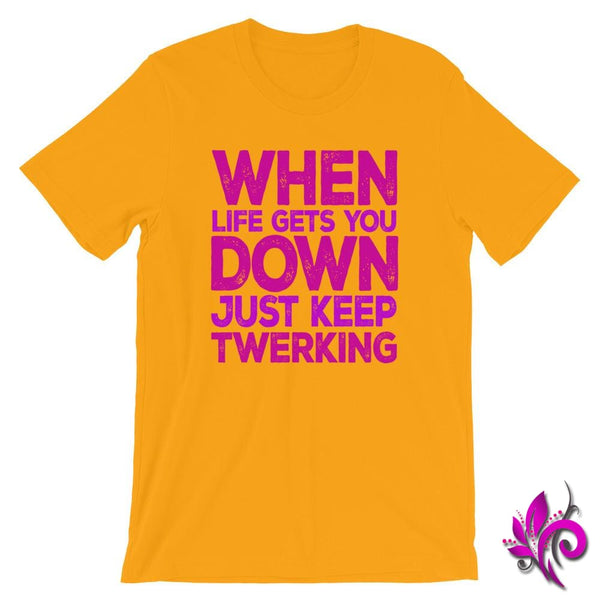 When Life Gets You Down Just Keep Twerking Gold / S Chicks