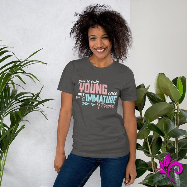 You're Only Young Once But You Can Be Immature Forever - pure-bliss-clothing