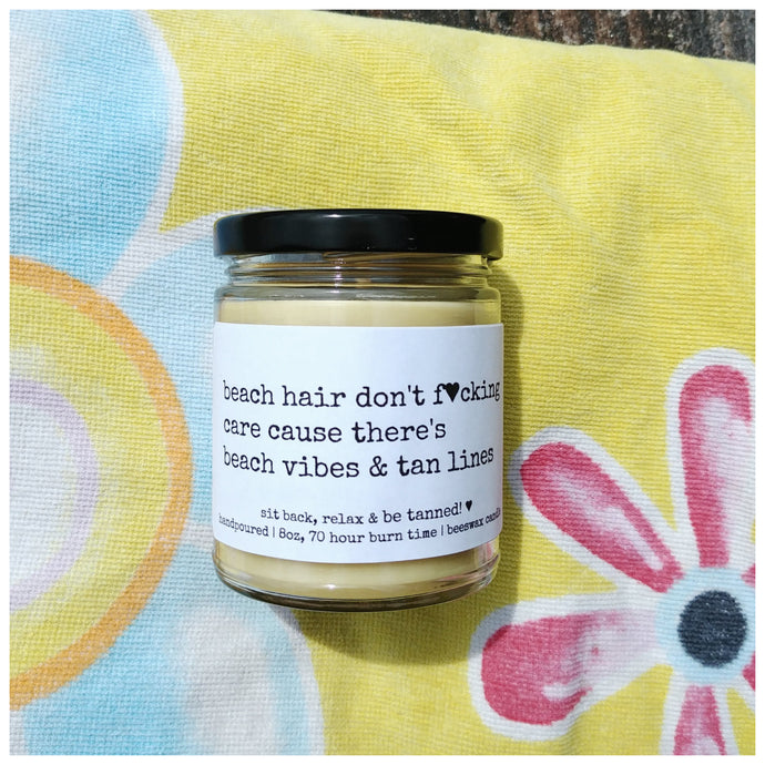 BEACH HAIR DON'T CARE | THERE'S BEACH VIBES & TAN LINES beeswax candle - Countryside Treasures