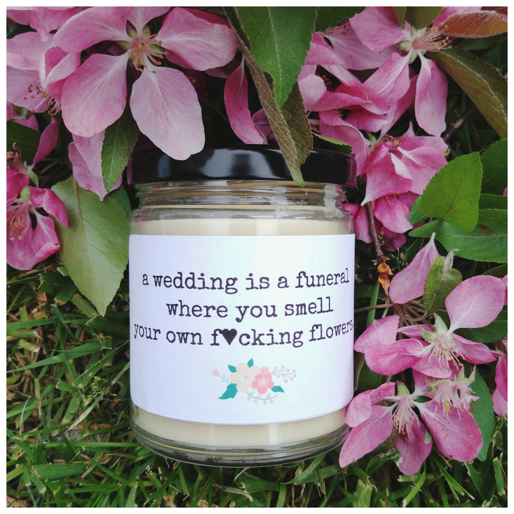 WEDDINGS ARE FUNERALS WHERE YOU SMELL YOUR OWN FLOWERS beeswax candle - Countryside Treasures