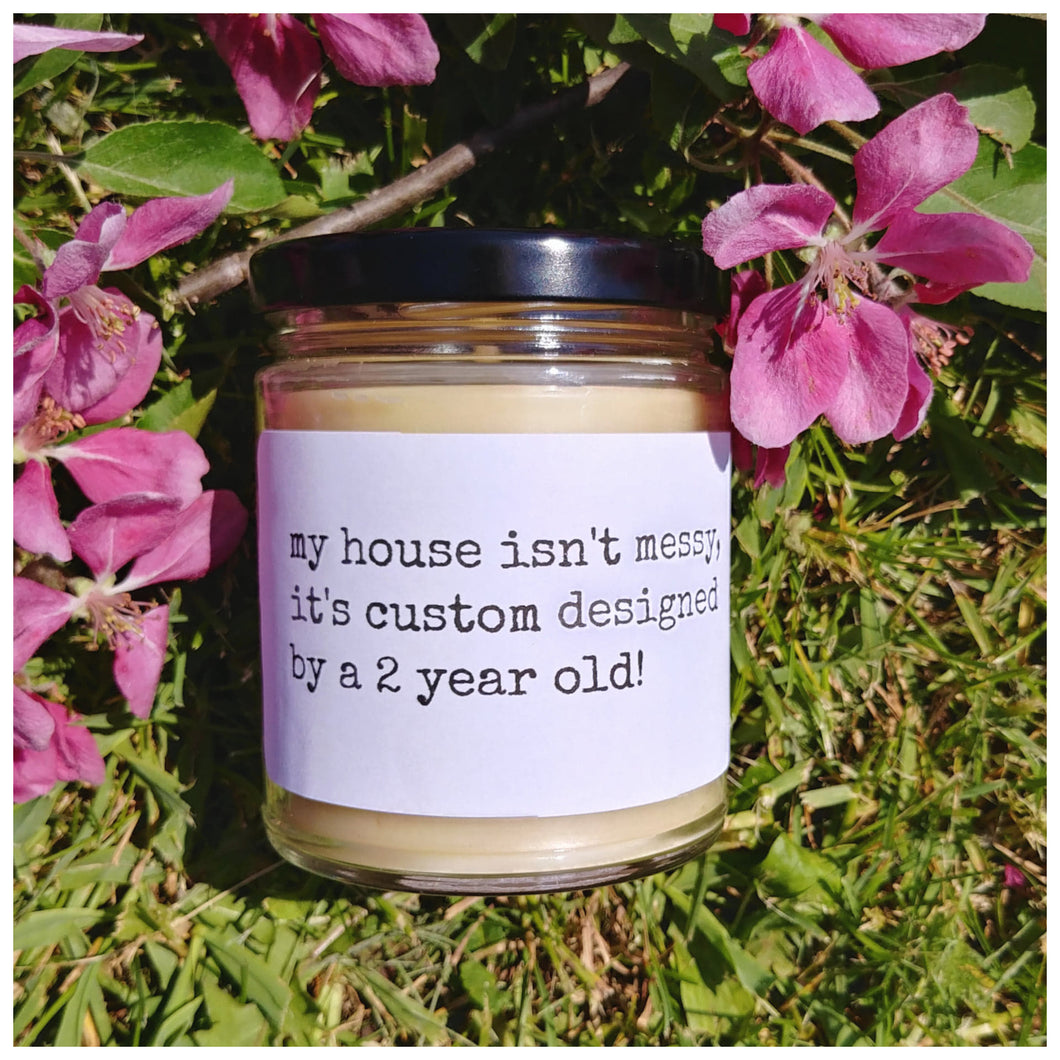 MY HOUSE ISN'T MESSY | CUSTOM DESIGNED BY A 2 YEAR OLD beeswax candle - Countryside Treasures