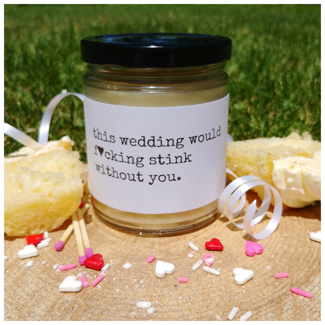 THIS WEDDING WOULD F*CKING STINK WITHOUT YOU - Handmade Beeswax Candle | Countryside Treasures