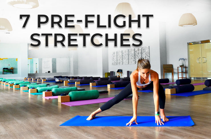7 PRE-FLIGHT STRETCHES TO PREVENT AN ACHY BODY