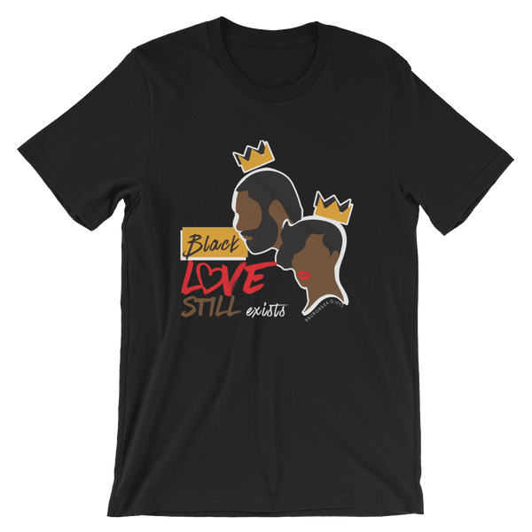 Black Love Still Exists Short-Sleeve Unisex T-Shirt (Various Colors)