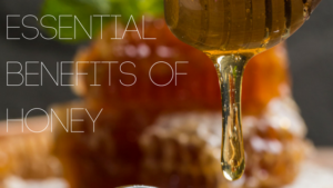 Honey Essential Benefits and Uses