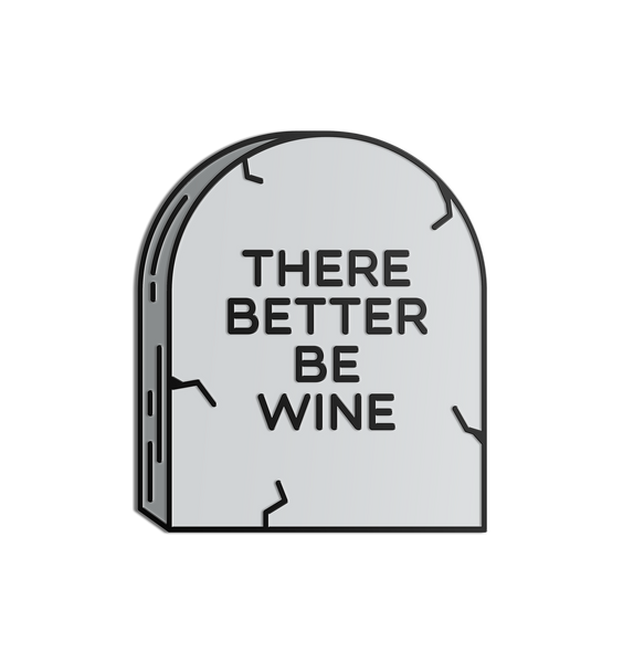 There Better Be Wine Pin