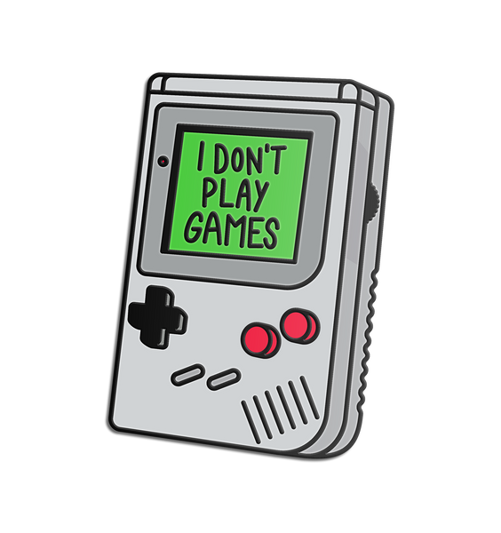 I Don't Play Games Pin