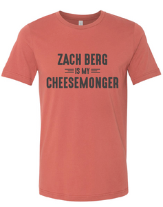 """ZACH BERG IS MY CHEESEMONGER"" T-Shirt"
