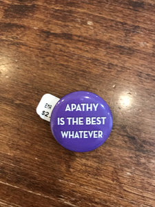 Ephemera Button-Apathy is the Best Whatever