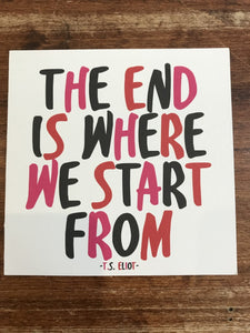 Quotable Cards Encouragement Card-The End Is Where We Start From