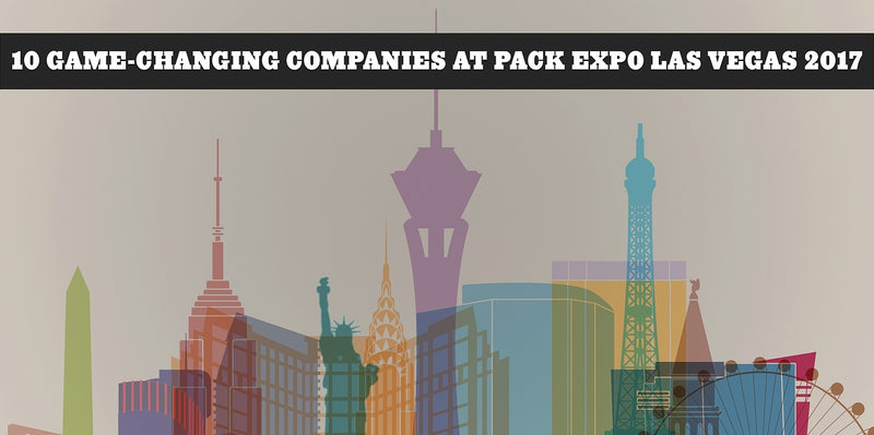 10 GAME-CHANGING COMPANIES AT PACK EXPO LAS VEGAS 2017