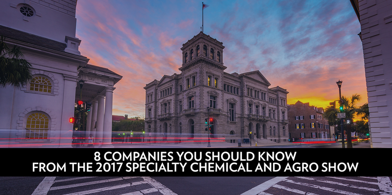 8 COMPANIES YOU SHOULD KNOW FROM THE 2017 SPECIALTY CHEMICAL AND AGRO SHOW