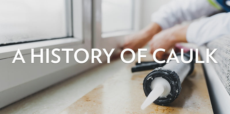 A HISTORY OF CAULK